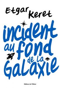 Incident au fond de la galaxie - Etgar Keret